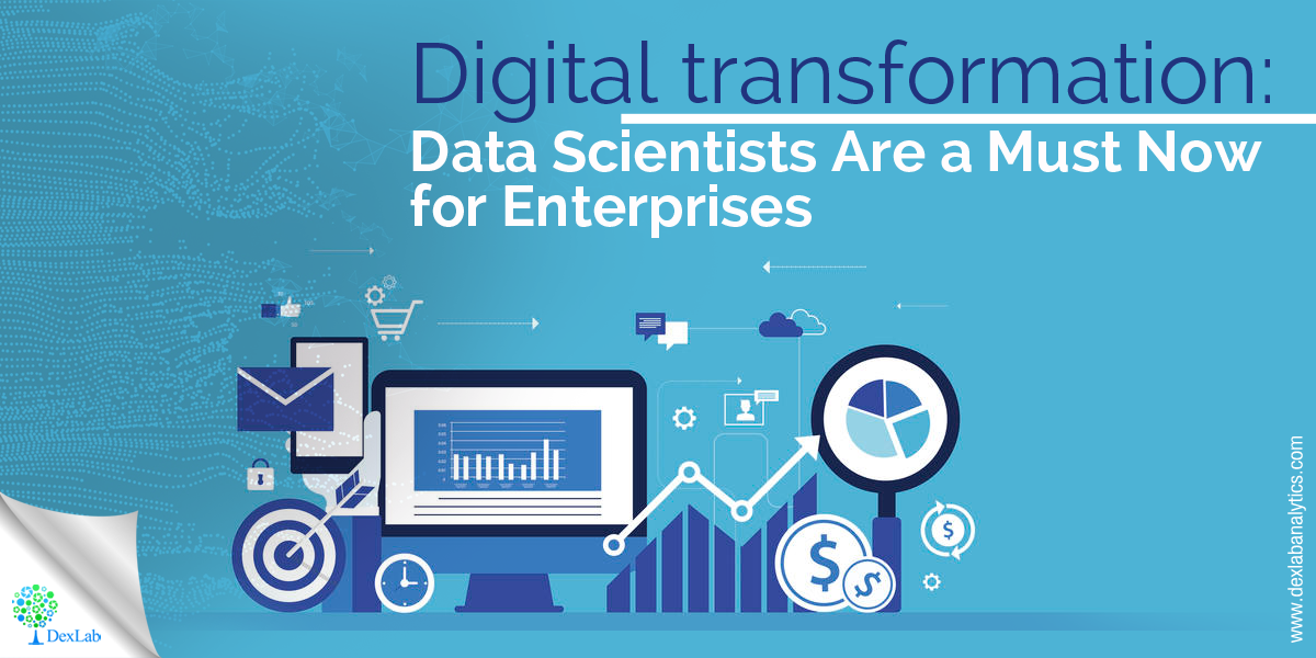 Digital Transformation: Data Scientists Are a Must Now for Enterprises