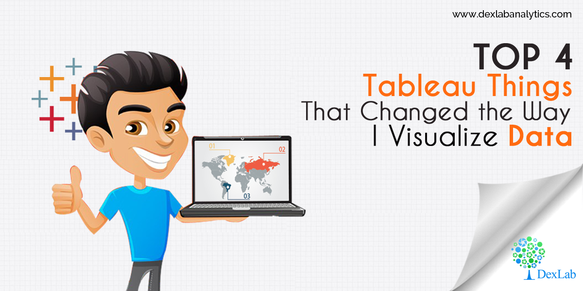 Top 4 Tableau Things That Changed the Way I Visualize Data