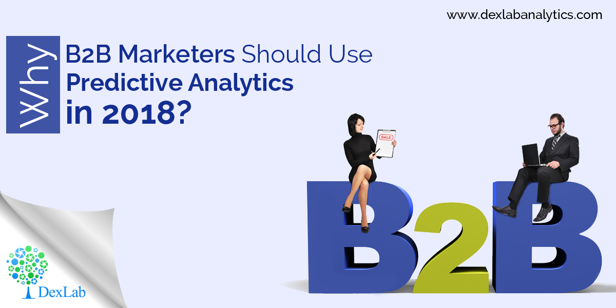 Why B2B Marketers Should Use Predictive Analytics in 2018?