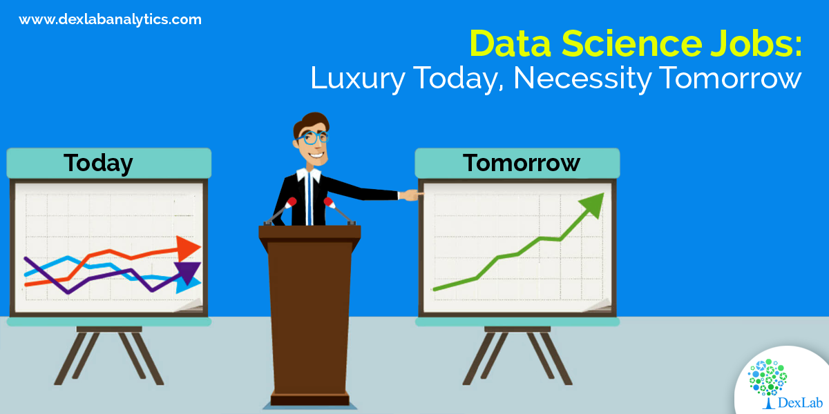 Data Science Jobs: Luxury Today, Necessity Tomorrow