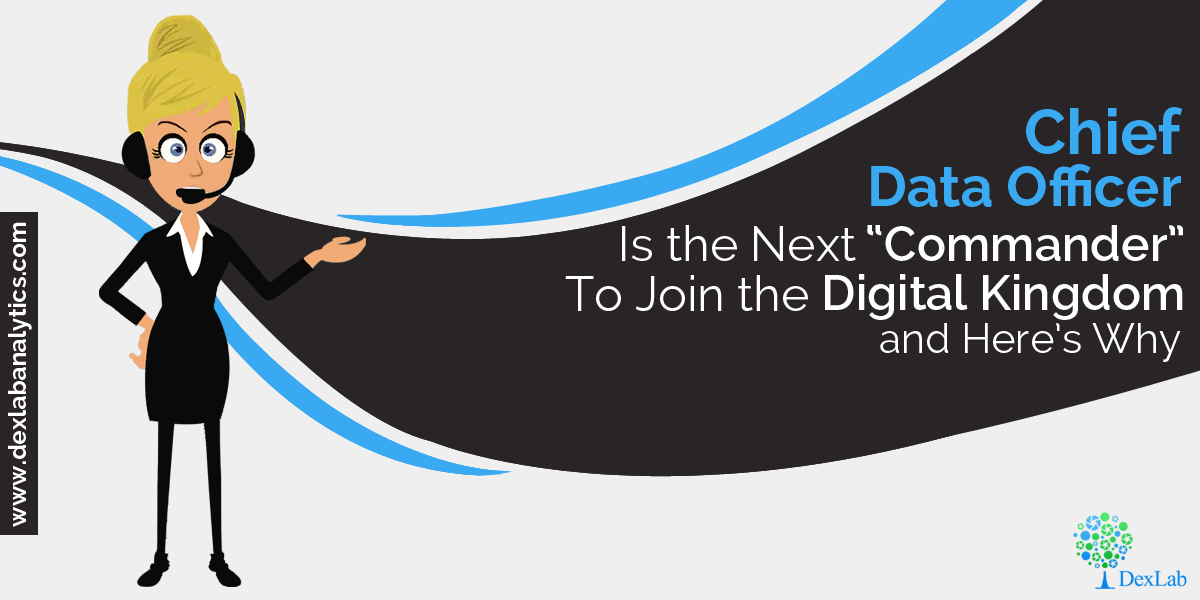 "Chief Data Officer Is the Next ""Commander"" To Join the Digital Kingdom and Here's Why"