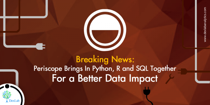 Periscope Data Adds Python, R and SQL on A Single Platform for Better, Powerful Data Analysis