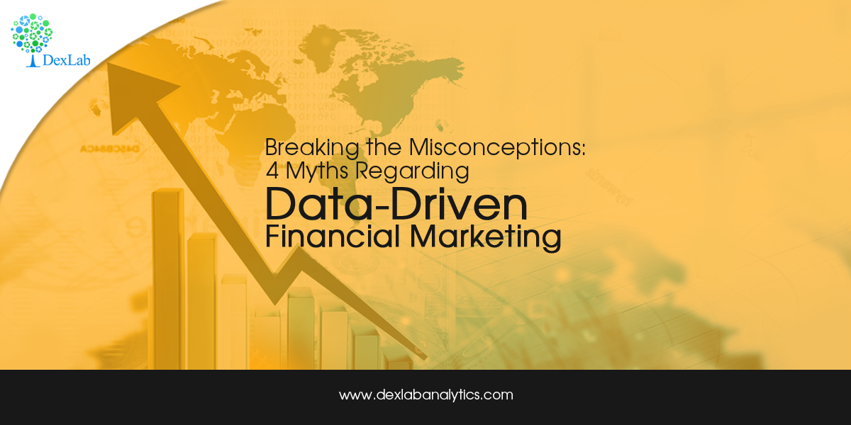 BREAKING THE MISCONCEPTIONS: 4 MYTHS REGARDING DATA-DRIVEN FINANCIAL MARKETING