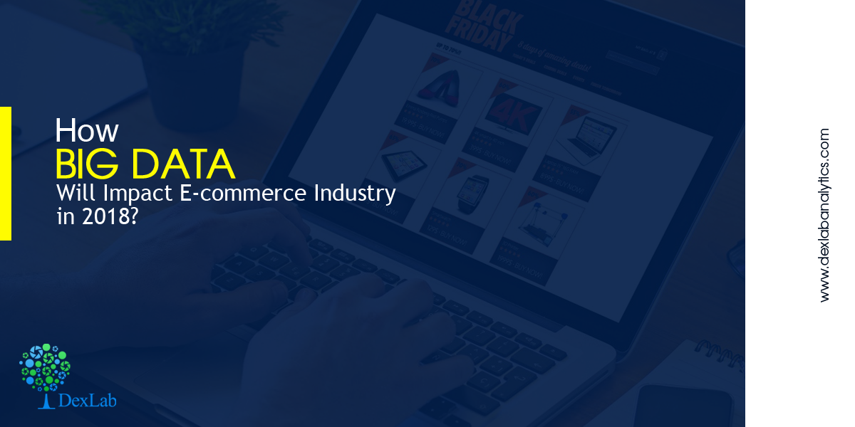 How Big Data Will Impact E-commerce Industry in 2018?