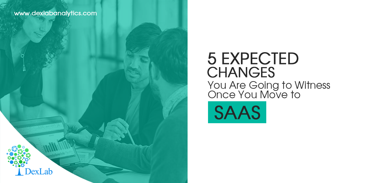 5 Expected Changes You Are Going to Witness Once You Move to SaaS