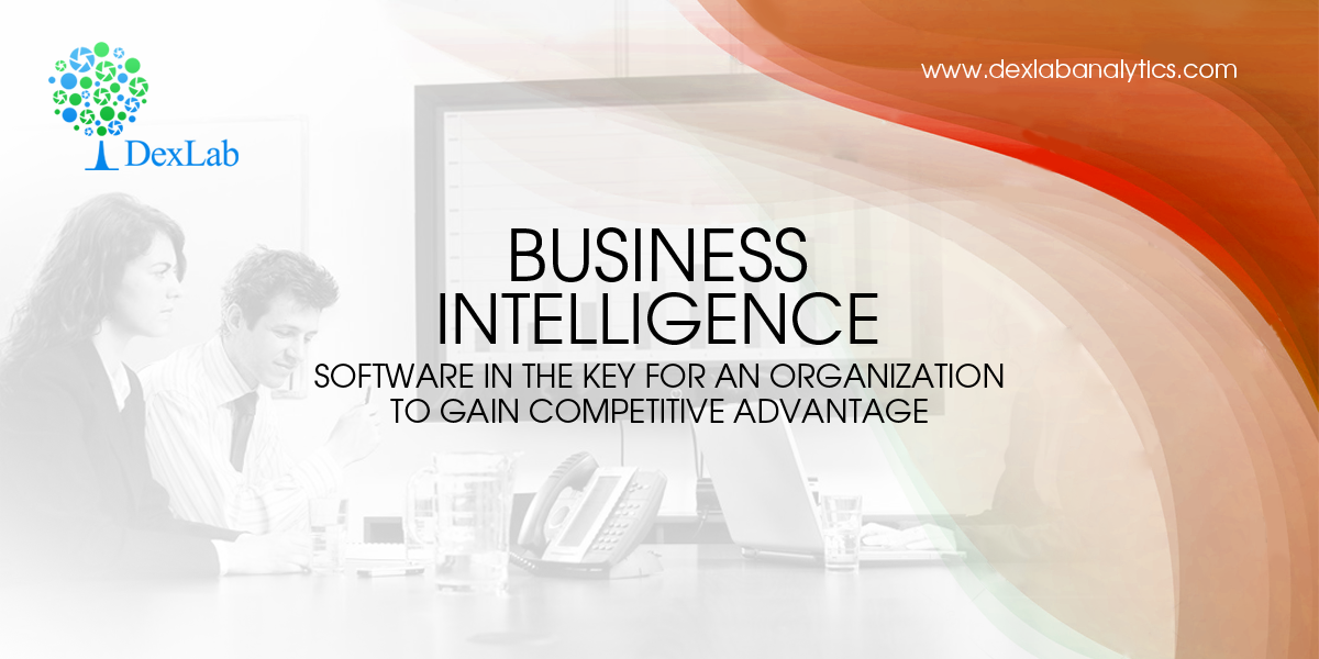 Business Intelligence Software in the Key for an Organization to Gain Competitive Advantage