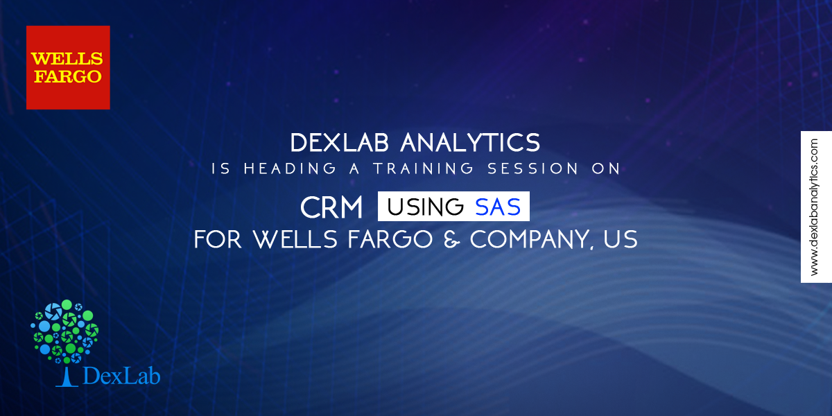 DexLab Analytics is Heading a Training Session on CRM Using SAS for Wells Fargo & Company, US
