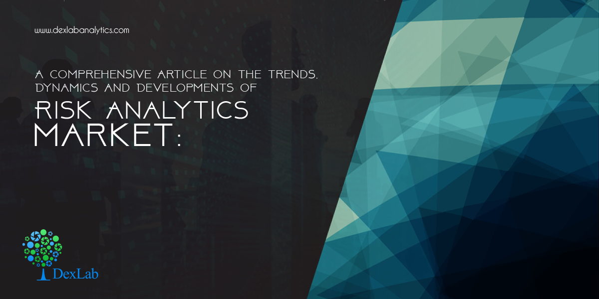 A Comprehensive Article on the Trends, Dynamics and Developments of Risk Analytics Market