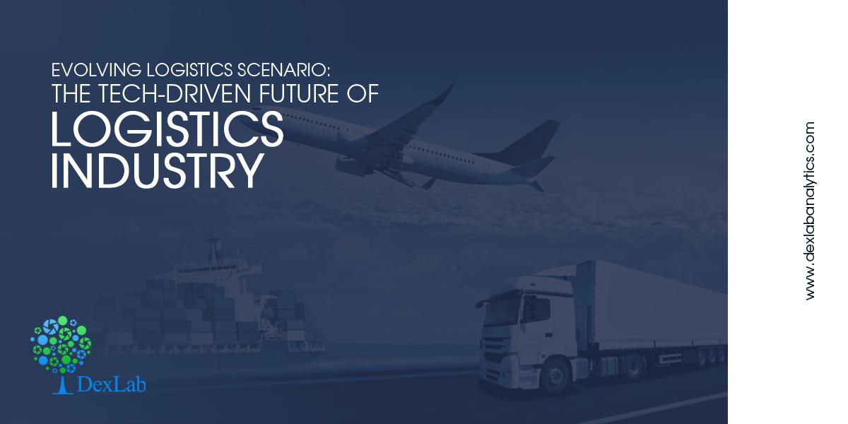 Evolving Logistics Scenario: The Tech-driven Future of Logistics Industry
