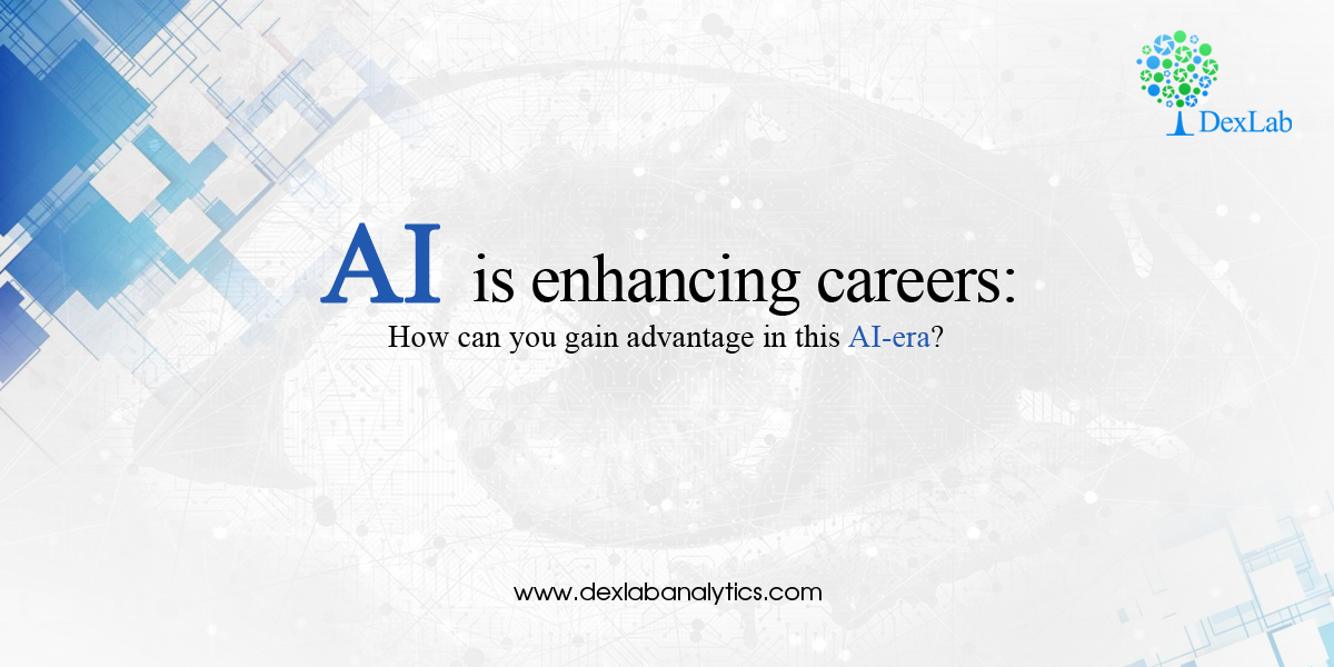 AI is enhancing careers: How can you gain advantage in this AI-era?