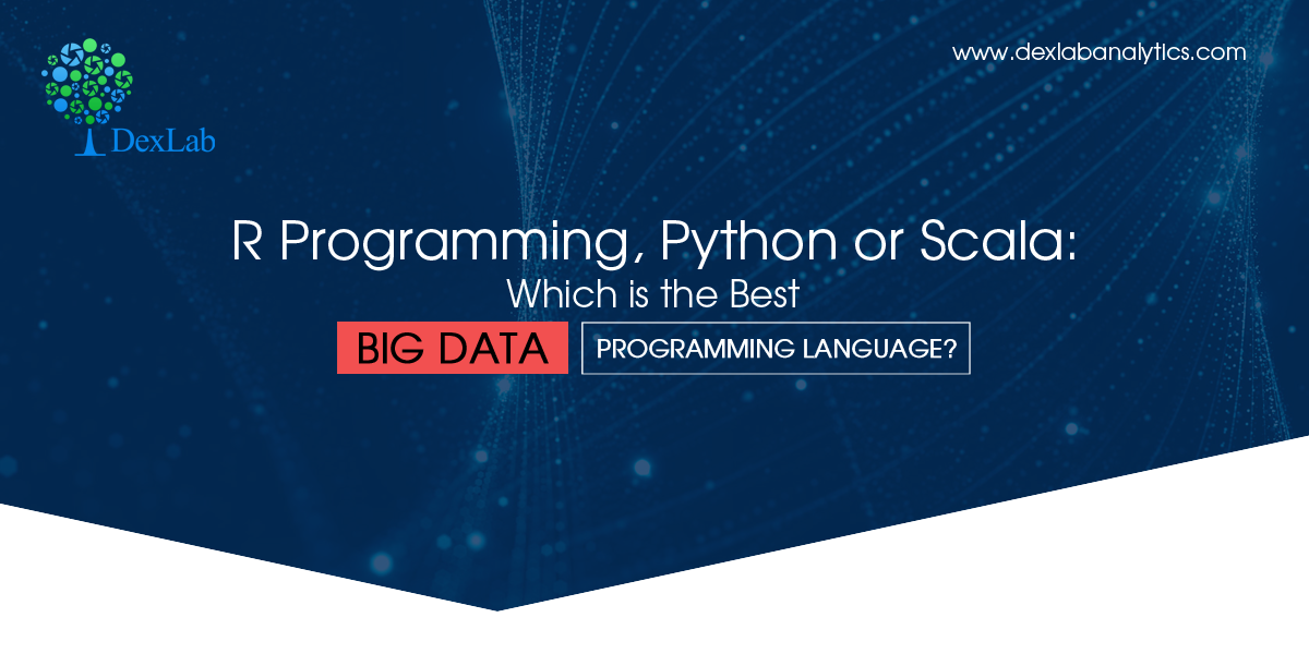 R Programming, Python or Scala: Which is the Best Big Data Programming Language?
