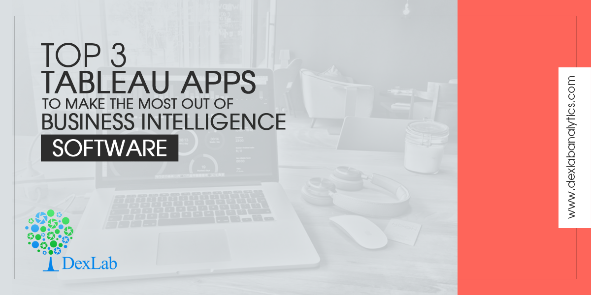 Top 3 Tableau Apps to Make the Most Out of Business Intelligence Software