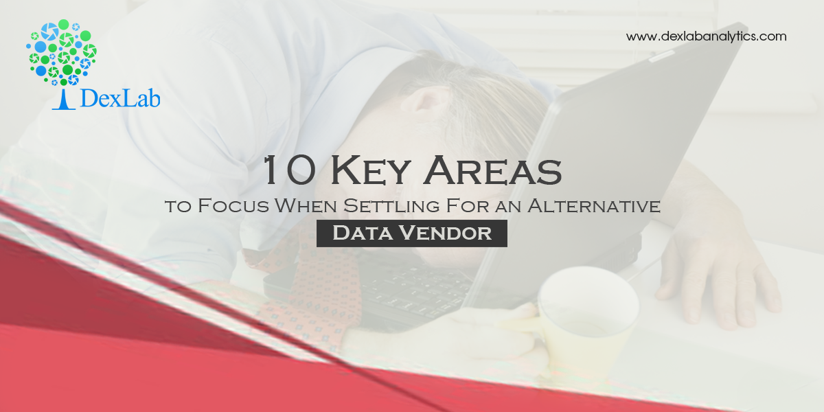 10 Key Areas to Focus When Settling For an Alternative Data Vendor