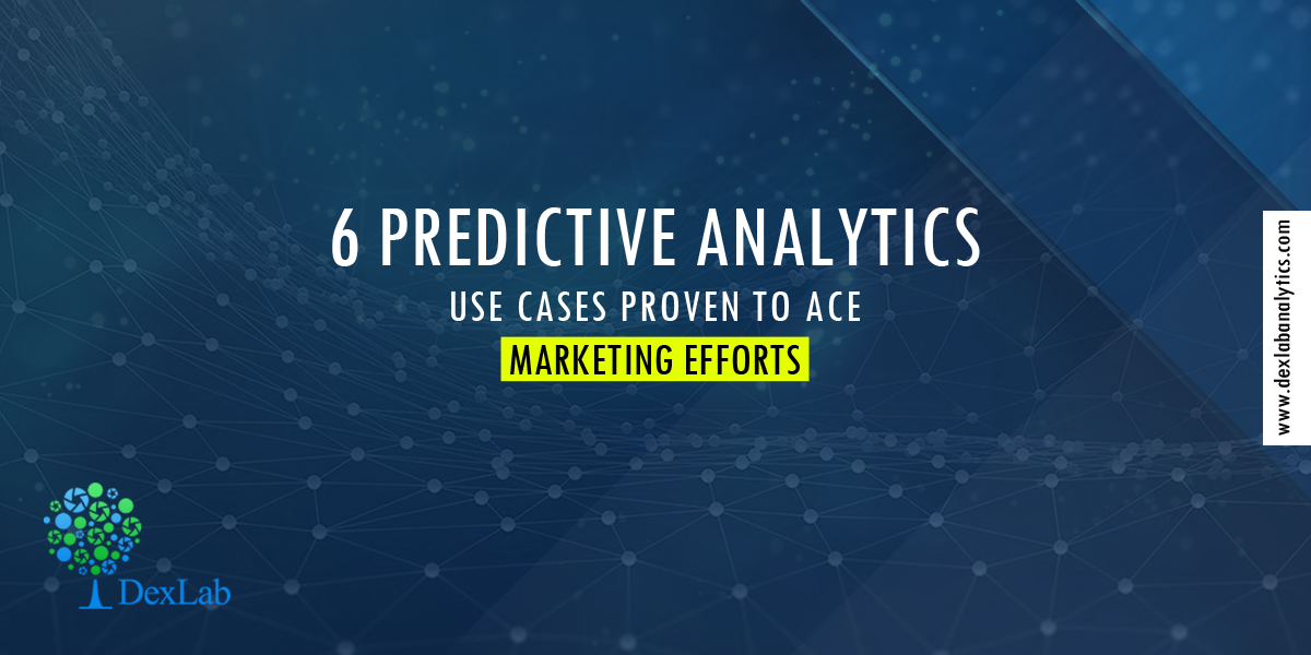 6 Predictive Analytics Use Cases Proven To Ace Marketing Efforts