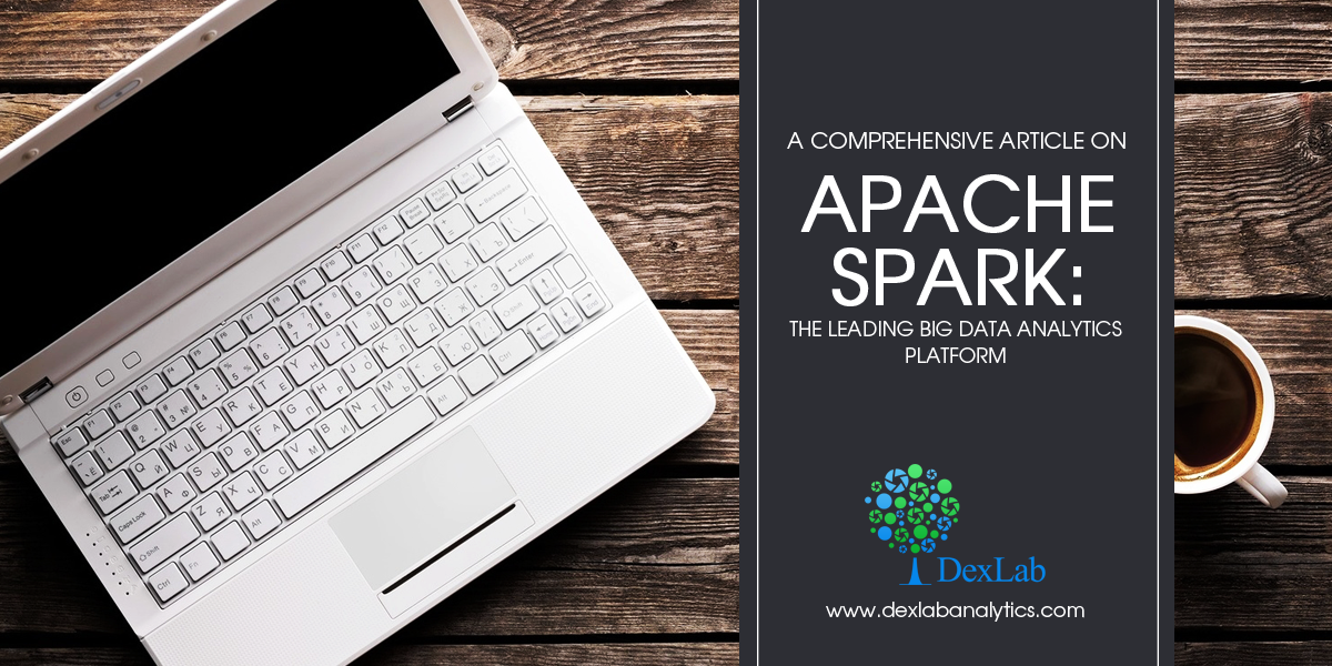 A Comprehensive Article on Apache Spark: the Leading Big Data Analytics Platform