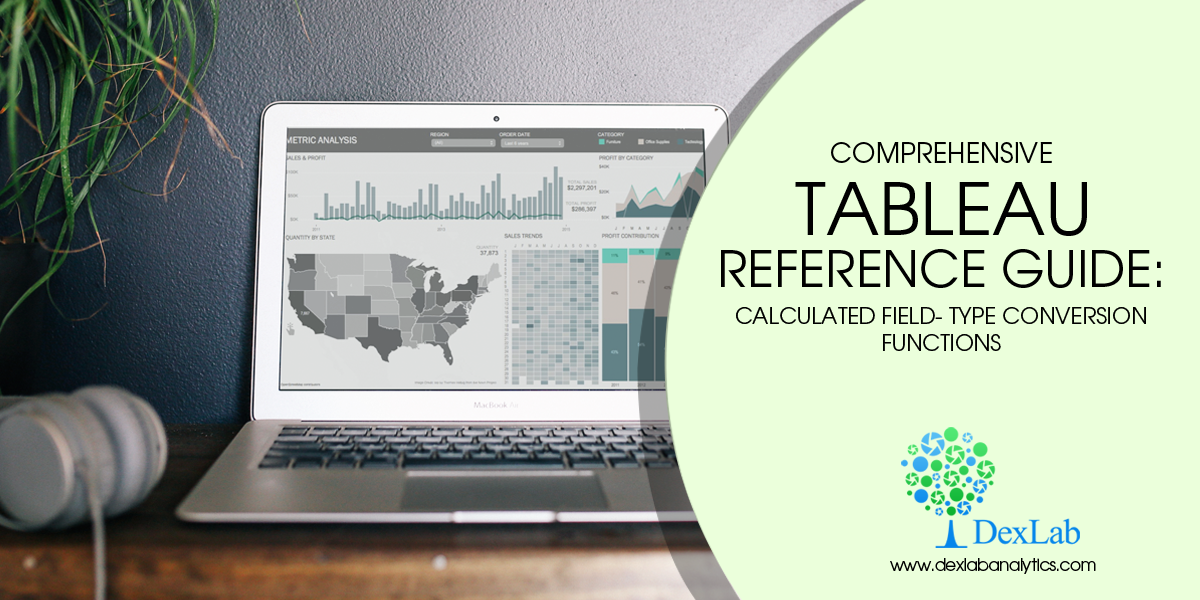 Comprehensive Tableau Reference Guide: Calculated Field- Type Conversion Functions