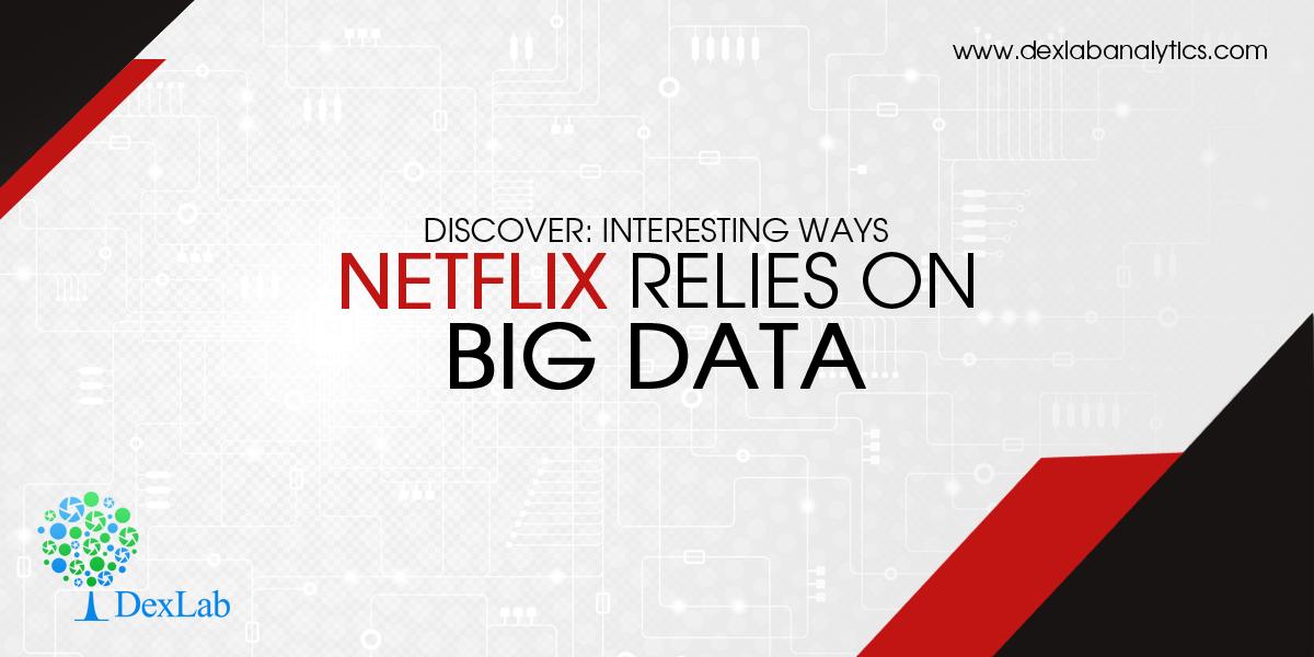 Discover: Interesting Ways Netflix Relies on Big Data