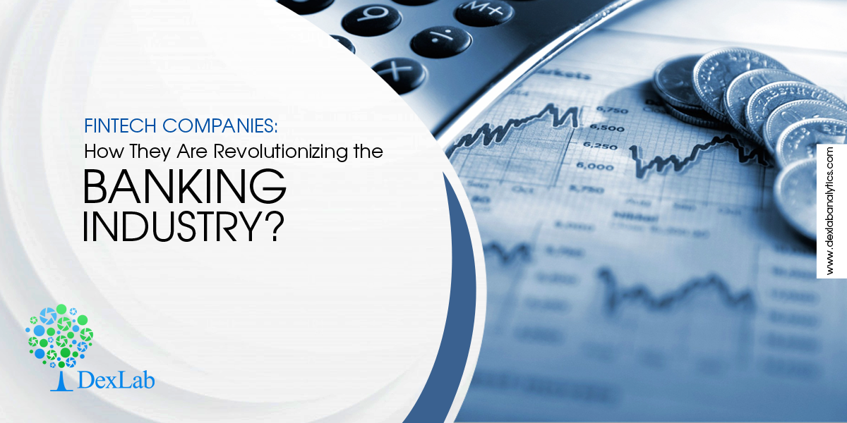 Fintech Companies: How They Are Revolutionizing the Banking Industry?