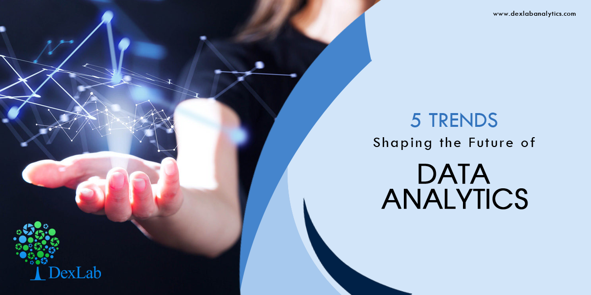 5 Trends Shaping the Future of Data Analytics