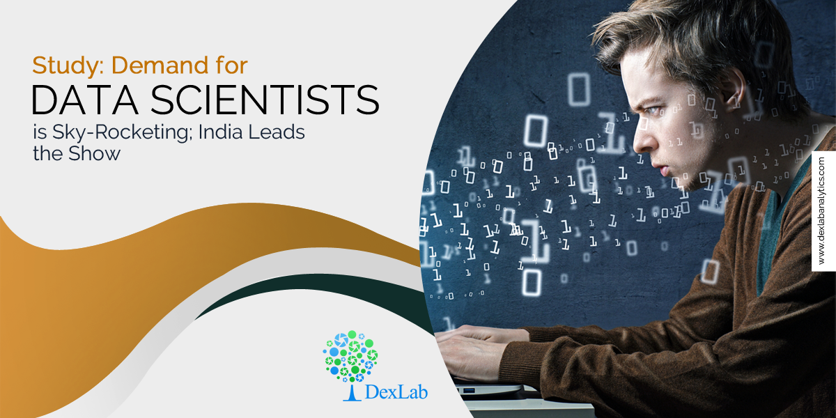 Study: Demand for Data Scientists is Sky-Rocketing; India Leads the Show