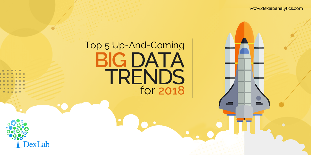 Top 5 Up-And-Coming Big Data Trends for 2018