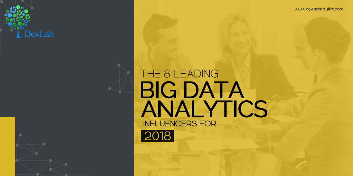 The 8 Leading Big Data Analytics Influencers for 2018