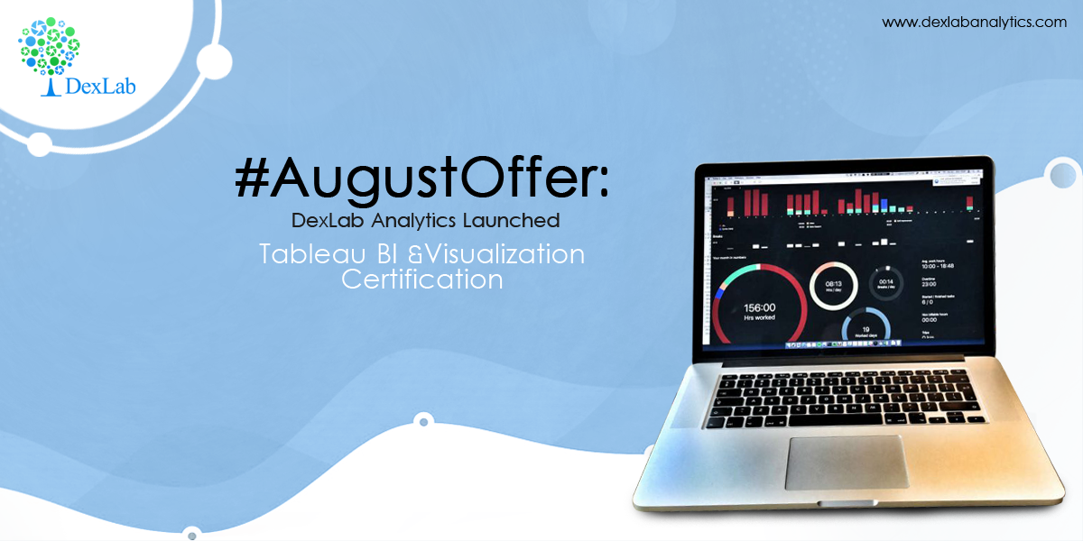 #AugustOffer by DexLab Analytics: Comprehensive Tableau BI and Visualization Certification