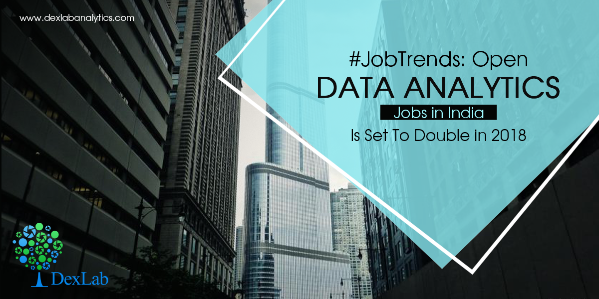 #JobTrends: Open Data Analytics Jobs in India Is Set To Double in 2018