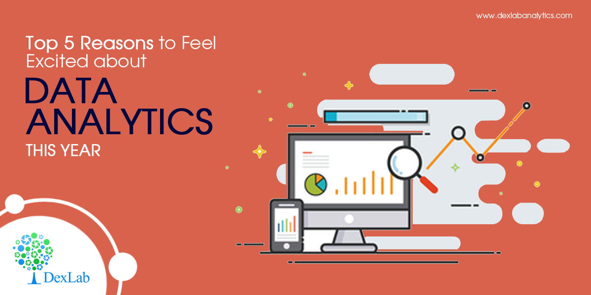 Top 5 Reasons to Feel Excited about Data Analytics This Year