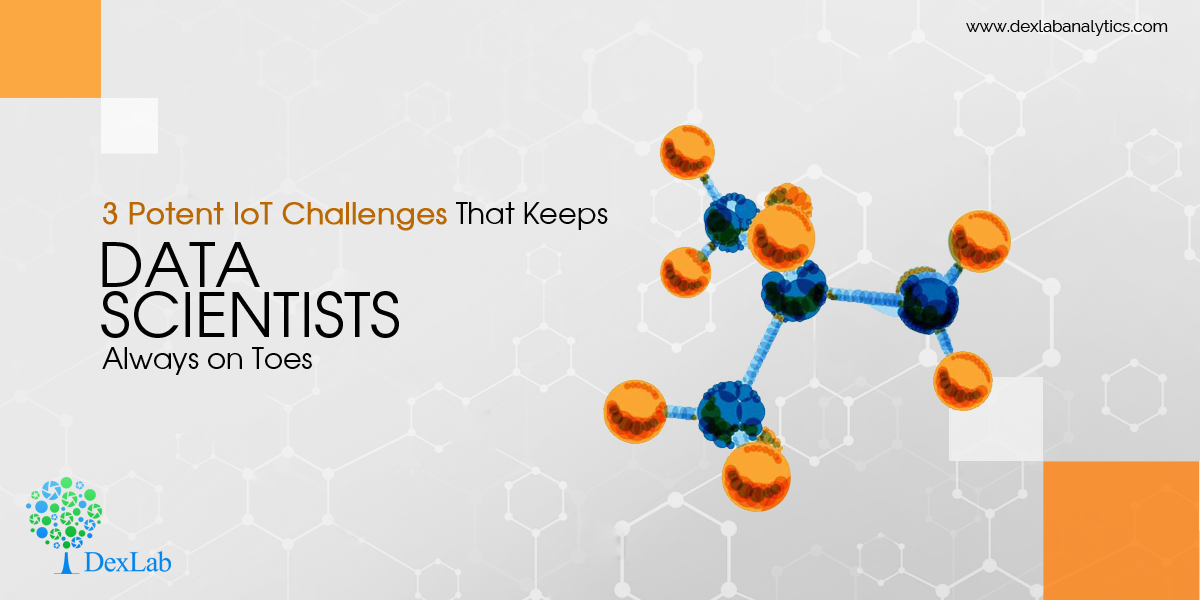 3 Potent IoT Challenges That Keeps Data Scientists Always on Toes