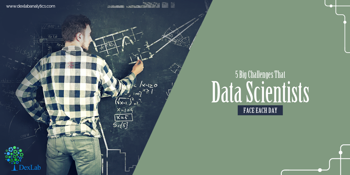5 Big Challenges That Data Scientists Face Each Day