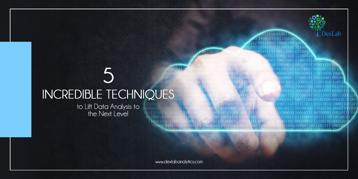 5 Incredible Techniques to Lift Data Analysis to the Next Level