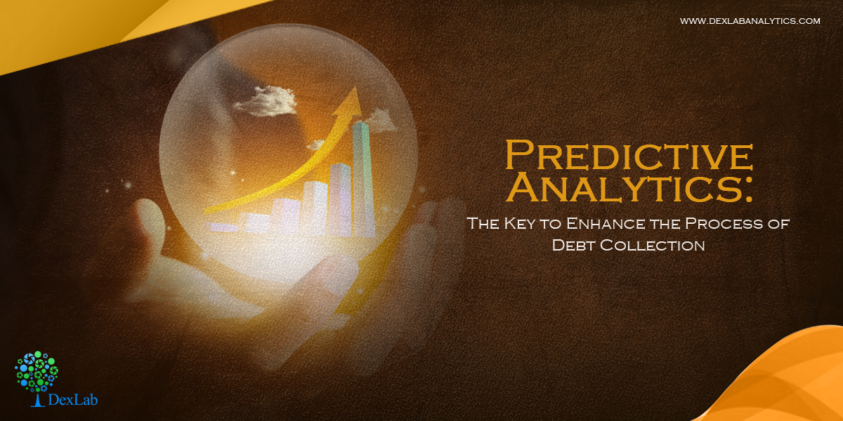 Predictive Analytics: The Key to Enhance the Process of Debt Collection