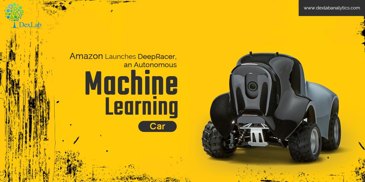 Amazon Launches DeepRacer, an Autonomous Machine Learning Car