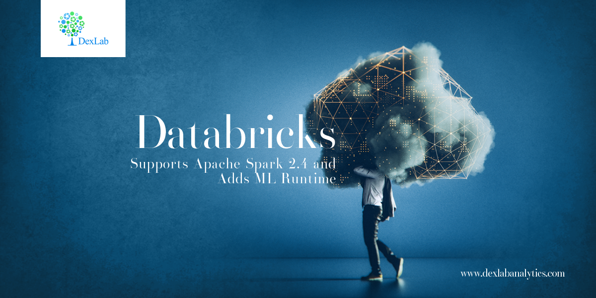 Databricks Supports Apache Spark 2.4 and Adds ML Runtime