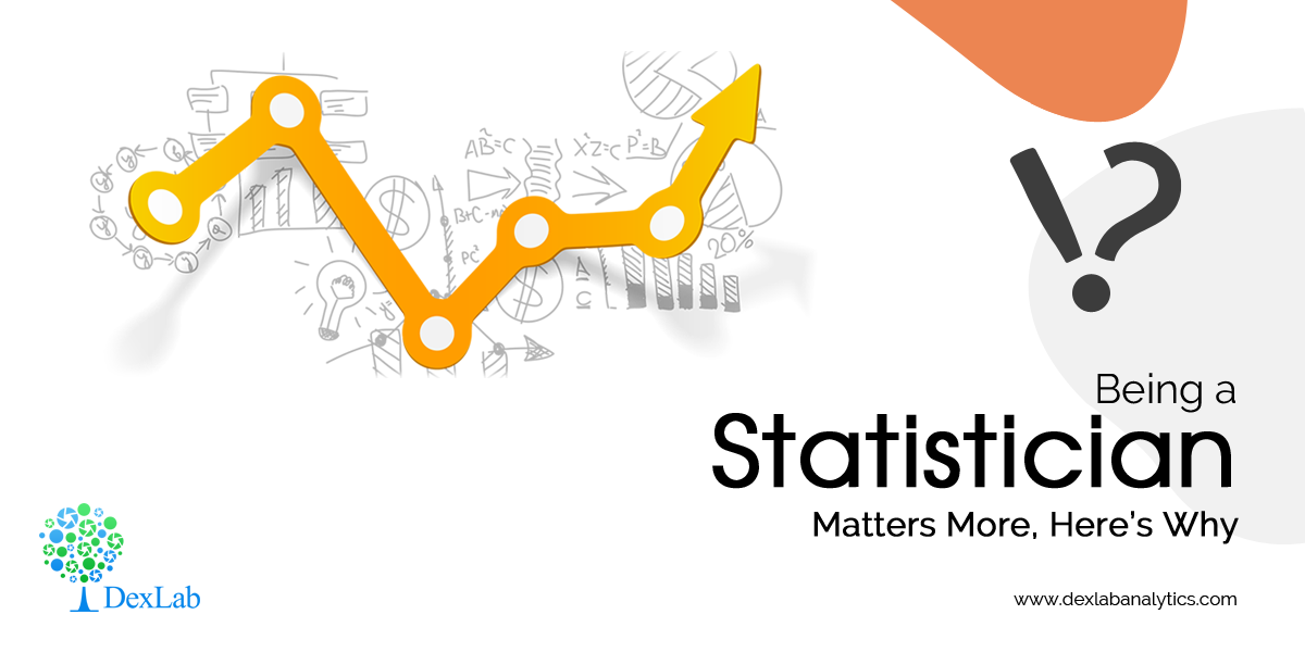 Being a Statistician Matters More, Here's Why