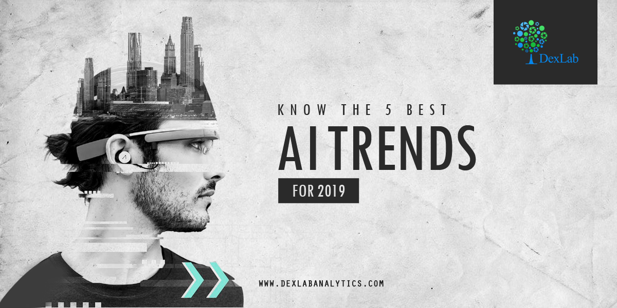 Know the 5 Best AI Trends for 2019