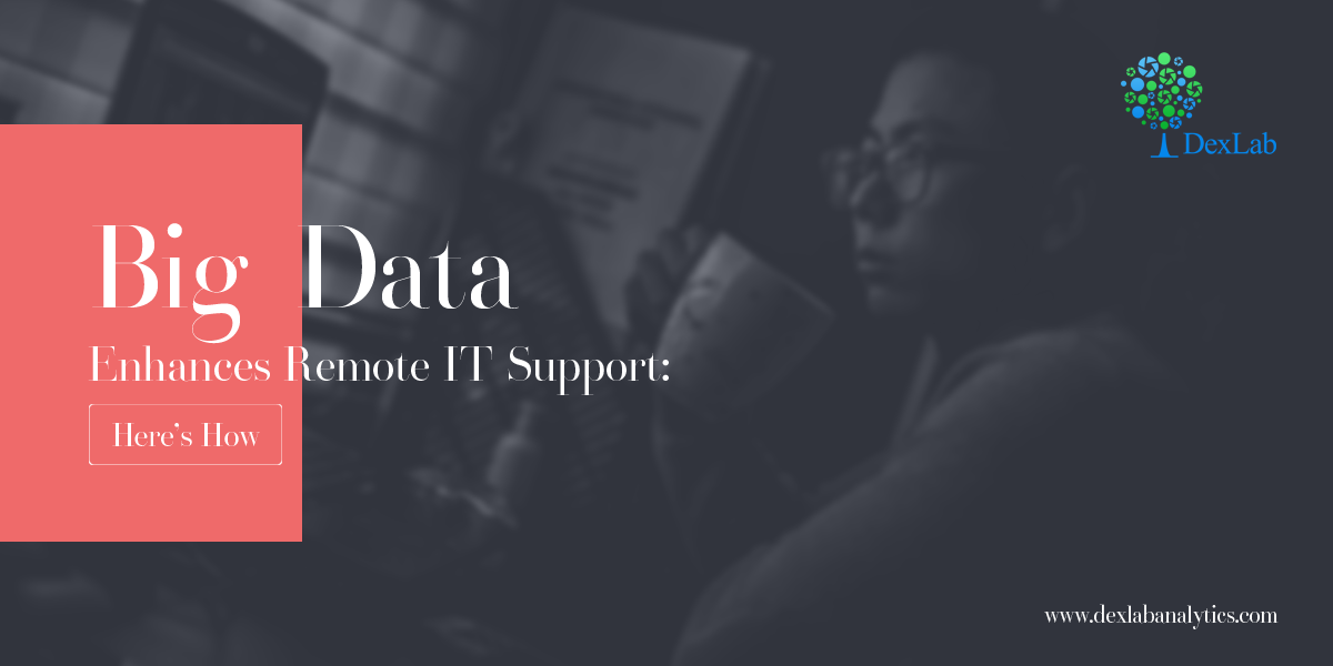Big Data Enhances Remote IT Support: Here's How
