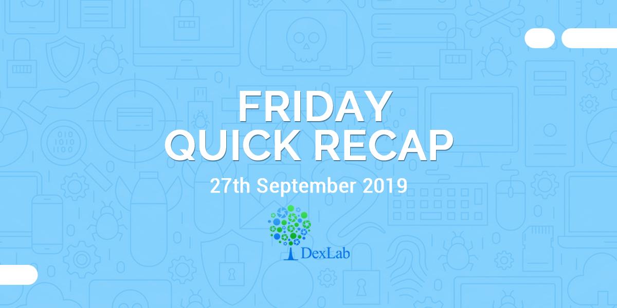 27th September 2019: Friday Quick Recap