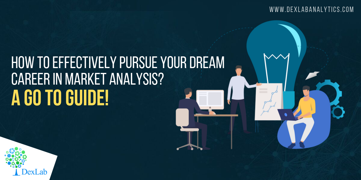 How to Effectively Pursue your Dream Career in Market Analysis? A Go To Guide!