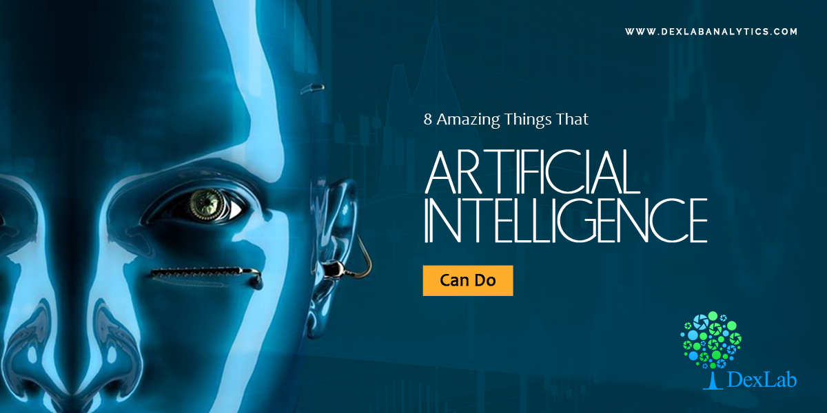 8 Amazing Things That Artificial Intelligence Can Do