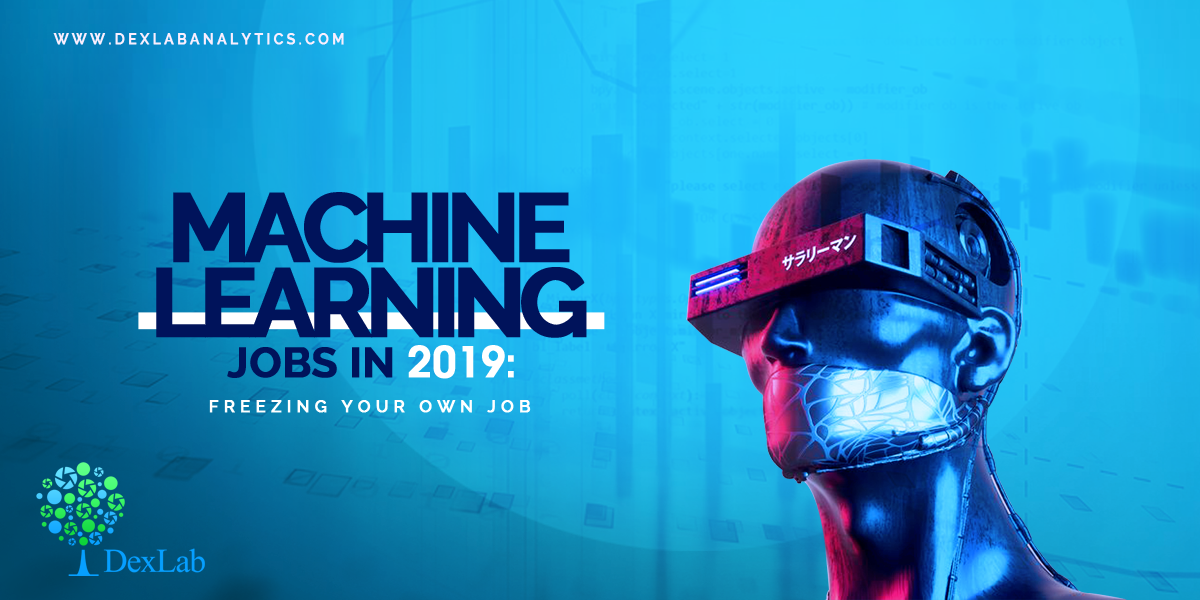 Machine Learning Jobs in 2019: Freezing your own Job