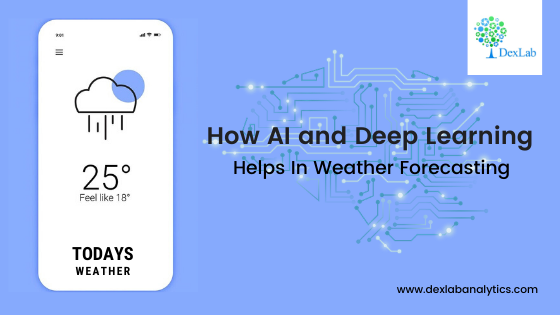 How AI and Deep Learning Helps In Weather Forecasting
