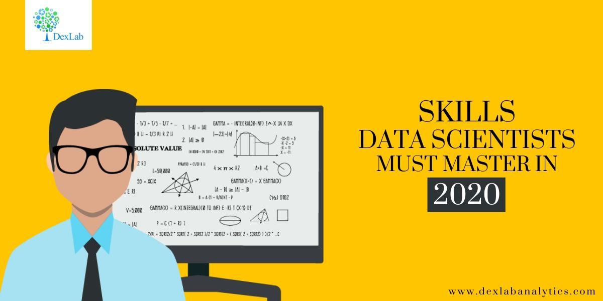 Skills Data Scientists Must Master in 2020