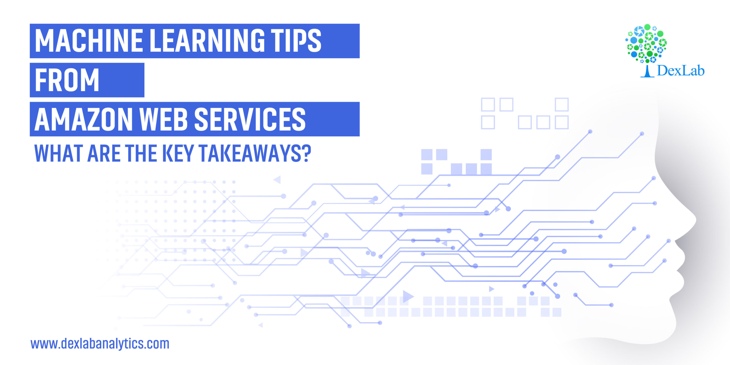 Machine Learning Tips From Amazon Web Services: What Are The Key Takeaways?
