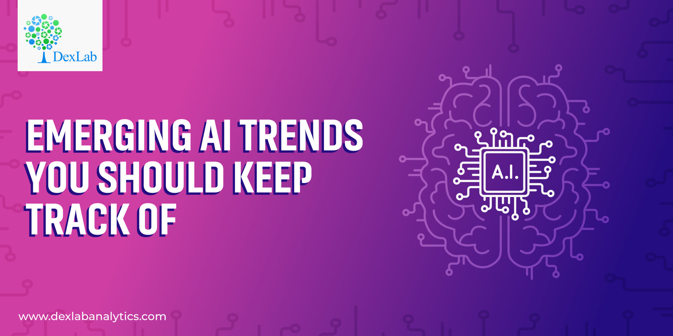 Emerging AI Trends You Should Keep Track of