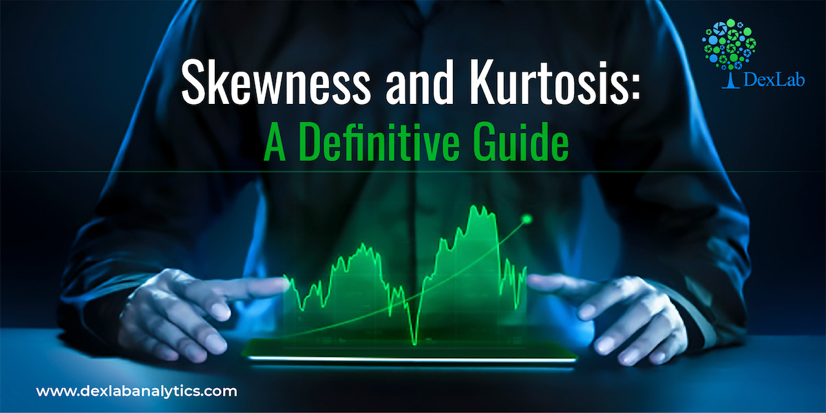Skewness and Kurtosis: A Definitive Guide