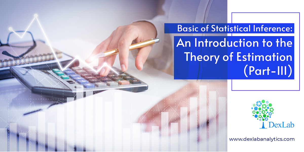 Basic of Statistical Inference: An Introduction to the Theory of Estimation (Part-III)