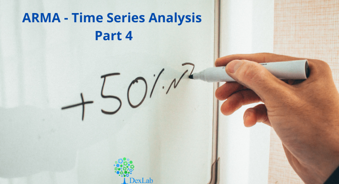 ARMA- Time Series Analysis Part 4